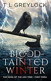 The Blood-Tainted Winter (The Song of the Ash Tree Book 1) by [Greylock, T L]