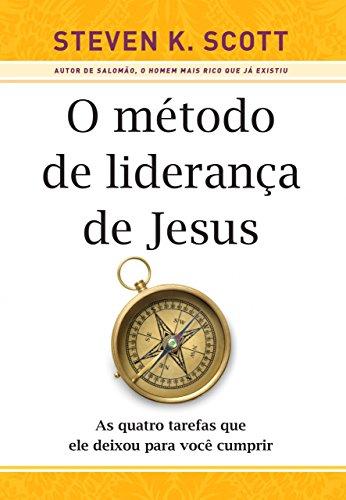 O método de liderança de Jesus: As quatro tarefas que ele deixou para você cumprir