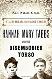Hannah Mary Tabbs and the Disembodied Torso 9780190241216