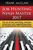 img - for Job Hunting Ninja Master 2017: The art of job searching, resumes, interviews and negotiating salary for US government and corporate jobs book / textbook / text book