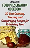 Food Preservation Cookbook: 20 Best Canning, Freezing and Dehydrating Recipes for Preserving Food