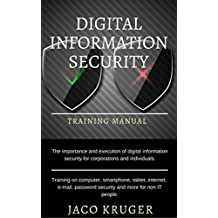 Digital Information Security - Training Manual: The importance and execution of digital information security for corporations and individuals