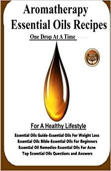 Book Aromatherapy Essential Oils Recipes: One Drop At A Time For A Healthy Lifestyle