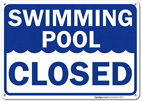Swimming Pool Closed Sign, 10x14 Rust Free .040 Aluminum UV Printed, Easy to Mount Weather Resistant Long Lasting Ink Made in USA by SIGO SIGNS