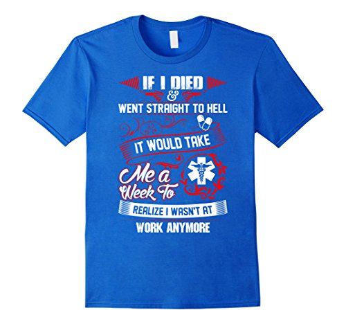 Men's If I Died Went Straight To Hell It Would Take Me Week TShirt 2XL Royal Blue