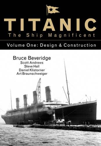 Titanic the Ship Magnificent: Volume One: Design & Construction