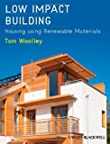 Low Impact Housing : Building with Renewable Materials, Woolley, 1444336606