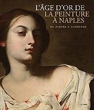 L'âge d'or de la peinture à Naples : de Ribera à Giordano par Michaële Liénart