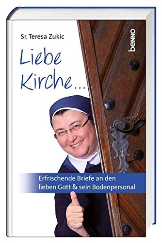 Liebe Kirche...: Erfrischende Briefe an den lieben Gott & sein Bodenpersonal