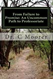 From Failure to Promise: an Uncommon Path to Professoriate, C. Moorer, 1456484788