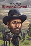 Who Was Ulysses S. Grant? (Turtleback School & Library Binding Edition)