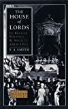 The House of Lords in British Politics and Society, 1815-1911 : Studies in Modern History, Smith, E. Anthony, 0582095387
