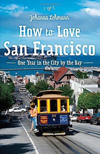 Download How to love San Francisco: One year in the City by the Bay pdf
