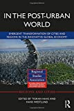 img - for In The Post-Urban World: Emergent Transformation of Cities and Regions in the Innovative Global Economy (Regions and Cities) book / textbook / text book
