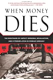 When Money Dies: The Nightmare of Deficit Spending, Devaluation, and Hyperinflation in Weimar Germany