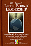 Jeffrey Gitomer's Little Book of Leadership: The 12.5 Strengths of responsible, reliable, remarkable leaders that create results, rewards, and resilience (Jeffrey Gitomer's Little Book Series)