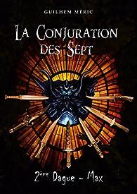 La Conjuration des Sept: Deuxième Dague : Max (Présages t. 1) par Guilhem Méric