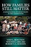 How Families Still Matter, Vern L. Bengston and Timothy J. Biblarz, 052180423X