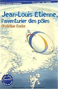 Jean-Louis Étienne, l'aventurier des pôles par Christine Coste