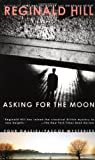 Asking for the Moon (Dalziel and Pascoe Mysteries) by Reginald Hill (1998-04-06)