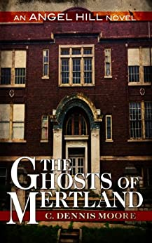 The Ghosts of Mertland: an Angel Hill novel by [Moore, C. Dennis]