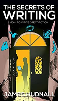 The Secrets of Writing: How to create great fiction by [Hudnall, James]