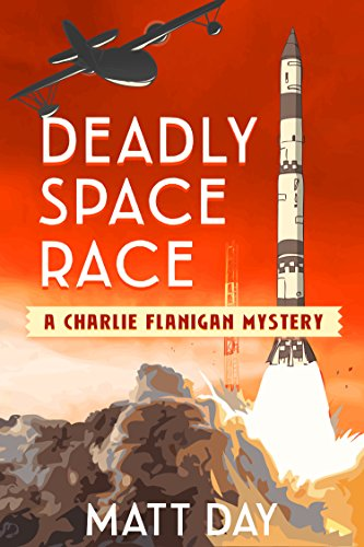 Deadly Space Race - A Charlie Flanigan Private Investigator Mystery (Book 3) (Charlie Flanigan Mystery Series)