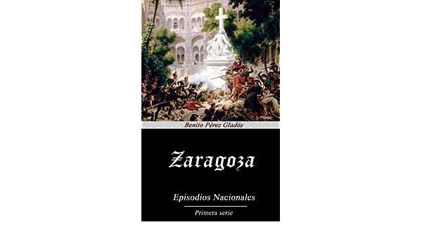 Amazon.com: Zaragoza (Anotado) (Spanish Edition) eBook: Benito Pérez Galdós: Kindle Store