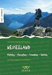 Neuseeland: Working, WWOOFing, Tramping, Touring. Ein Reisetagebuch mit Bildern