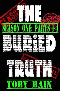 The Buried Truth: Season One, Parts 1-4 by [Bain, Toby]
