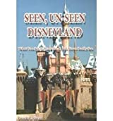 [( Seen, Un-Seen Disneyland: What You See at Disneyland, But Never Really See )] [by: Russell D. Flores] [Jul-2013]