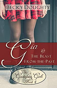 Gia and the Blast from the Past: Contemporary Christian Romance (The Gustafson Girls Sisters Series Book 4) by [Doughty, Becky]