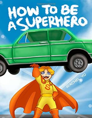 How To Be A Superhero A Colorful And Fun Childrens Picture Book Entertaining Bedtime Story by CreateSpace