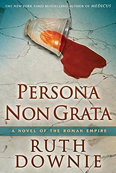 Persona Non Grata: A Novel of the Roman Empire (Gaius Petreius Ruso Mystery Series Book 3) by [Downie, Ruth]