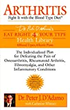 Arthritis: Fight it with the Blood Type Diet: The Individualized Plan for Defeating