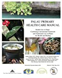 img - for Palau Primary Health Care Manual: Health Care in Palau: Combining Conventional Treatments and Traditional Uses of Plants for Health and Healing book / textbook / text book