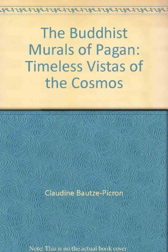 The Buddhist Murals of Pagan: Timeless Vistas of the Cosmos