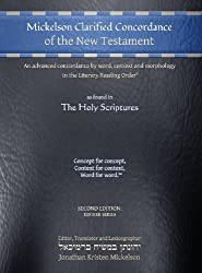 Mickelson Clarified Concordance of the New Testament: An Advanced Concordance by Word, Context and Morphology in the Literary Reading Order