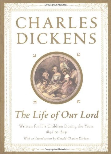 The Life of Our Lord: Written for His Children During the Years 1846 to 1849 by Dickens, Charles, Dickens, Gerald Charles (1999) Hardcover
