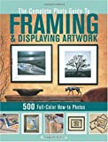 how to make picture frames The Complete Photo Guide to Framing and Displaying Artwork: 500 Full-Color How-to Photos