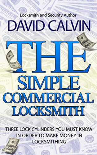The Simple Commercial Locksmith - Three Lock Cylinders You Must Know in Order to Make Income in the Locksmith (Three Cylinder)