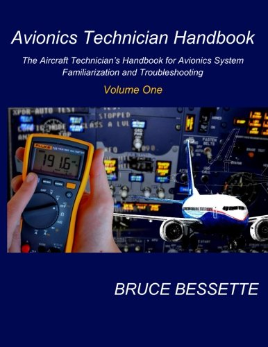 Avionics Technician Handbook- Volume One: The Aircraft Technician's Handbook for Avionic System Familiarization and Troubleshooting