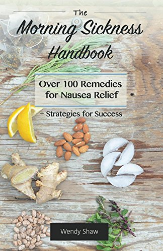 - The Morning Sickness Handbook: Over 100 Remedies for Nausea Relief