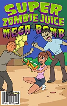 Super Zombie Juice Mega Bomb: The Graphic Novel for Middle Grade Reluctant Readers (Super Zombie Juice Graphic Novels Book 1) by [Ware, MJ]