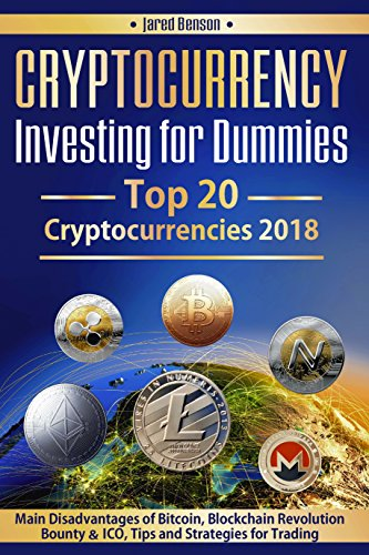 Cryptocurrency Investing for Dummies.Top 20 Cryptocurrencies 2018: Main Disadvantages of Bitcoin, Blockchain Revolution, Bounty and ICO, Tips and Strategies ... books, books on investing for beginners)