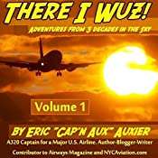 There I Wuz!: Adventures from 3 Decades in the Sky, Volume 1 | Eric Auxier