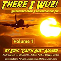 THERE I WUZ!: ADVENTURES FROM 3 DECADES IN THE SKY, VOLUME 1