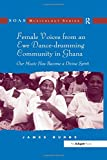img - for Female Voices from an Ewe Dance-drumming Community in Ghana: Our Music Has Become a Divine Spirit (SOAS Studies in Music Series) book / textbook / text book