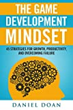 The Game Development Mindset: 45 Strategies for Growth, Productivity, and Overcoming Failure