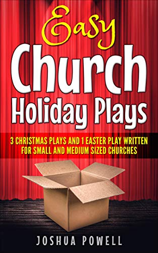 Easy Church Holiday Plays: 3 Christmas Plays and 1 Easter Play Written Written for Small and Medium Sized Churches ()